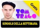 iTunes Store - Singolo della settimana - Tom Trago