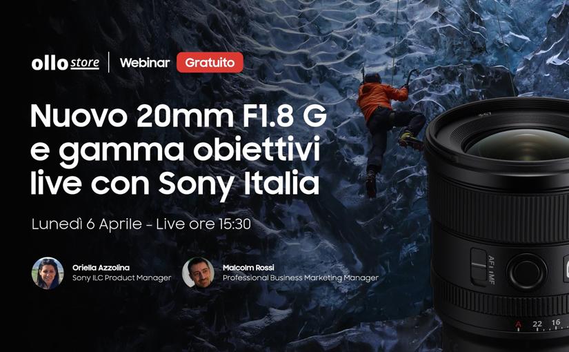 Live con Sony Italia per il nuovo Sony FE 20mm f/1.8 G e gamma obiettivi